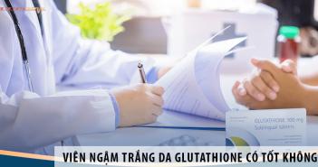 Review: Viên ngậm trắng da Glutathione có tốt không?